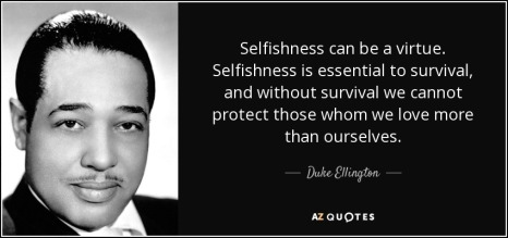 quote-selfishness-can-be-a-virtue-selfishness-is-essential-to-survival-and-without-survival-duke-ellington-123-55-04